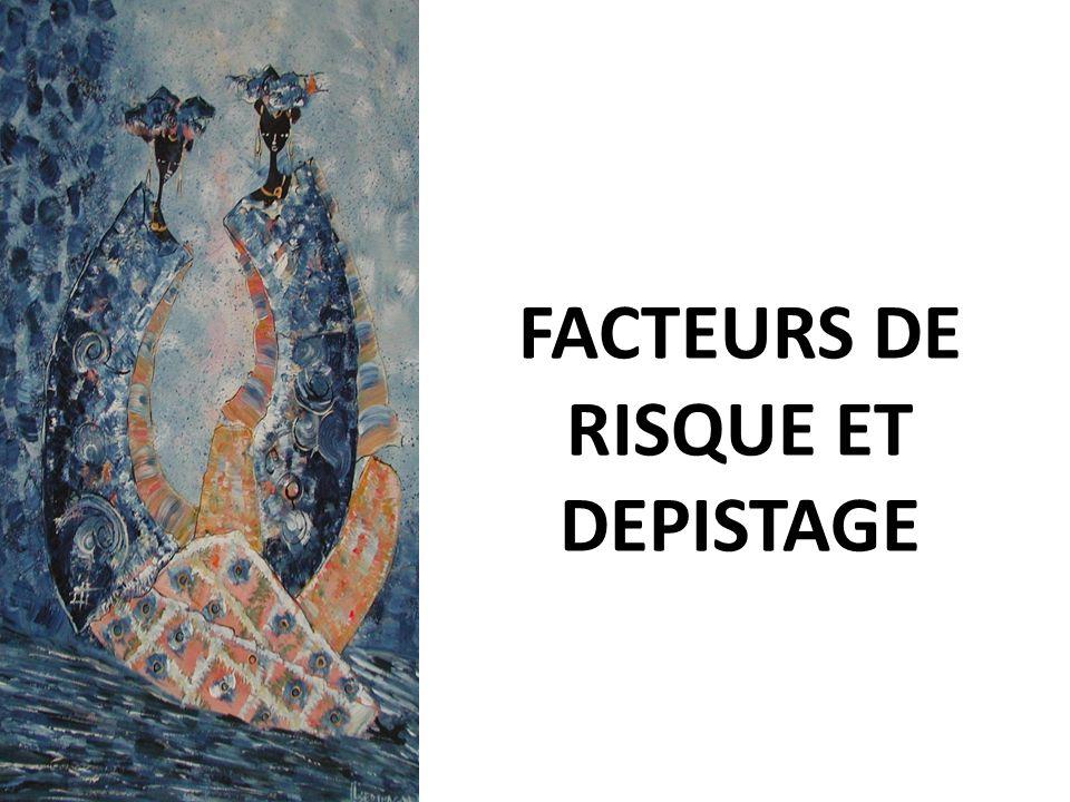 FACTEURS DE RISQUE ET DEPISTAGE