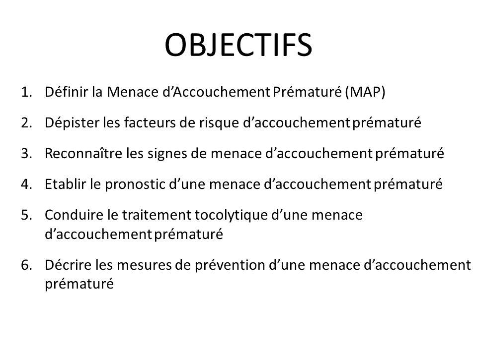 OBJECTIFS Définir la Menace d'Accouchement Prématuré (MAP)
