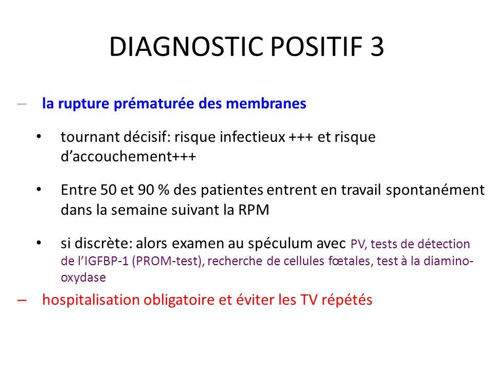 DIAGNOSTIC POSITIF 3 la rupture prématurée des membranes