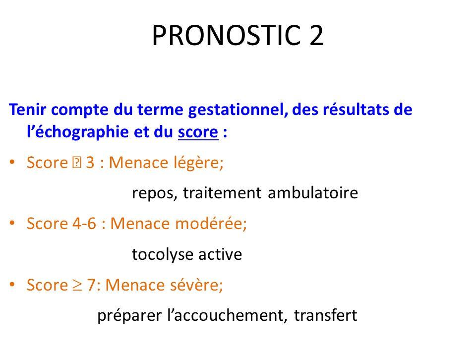 PRONOSTIC 2 Tenir compte du terme gestationnel, des résultats de l'échographie et du score : Score  3 : Menace légère;