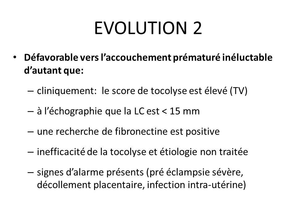 EVOLUTION 2 Défavorable vers l'accouchement prématuré inéluctable d'autant que: cliniquement: le score de tocolyse est élevé (TV)