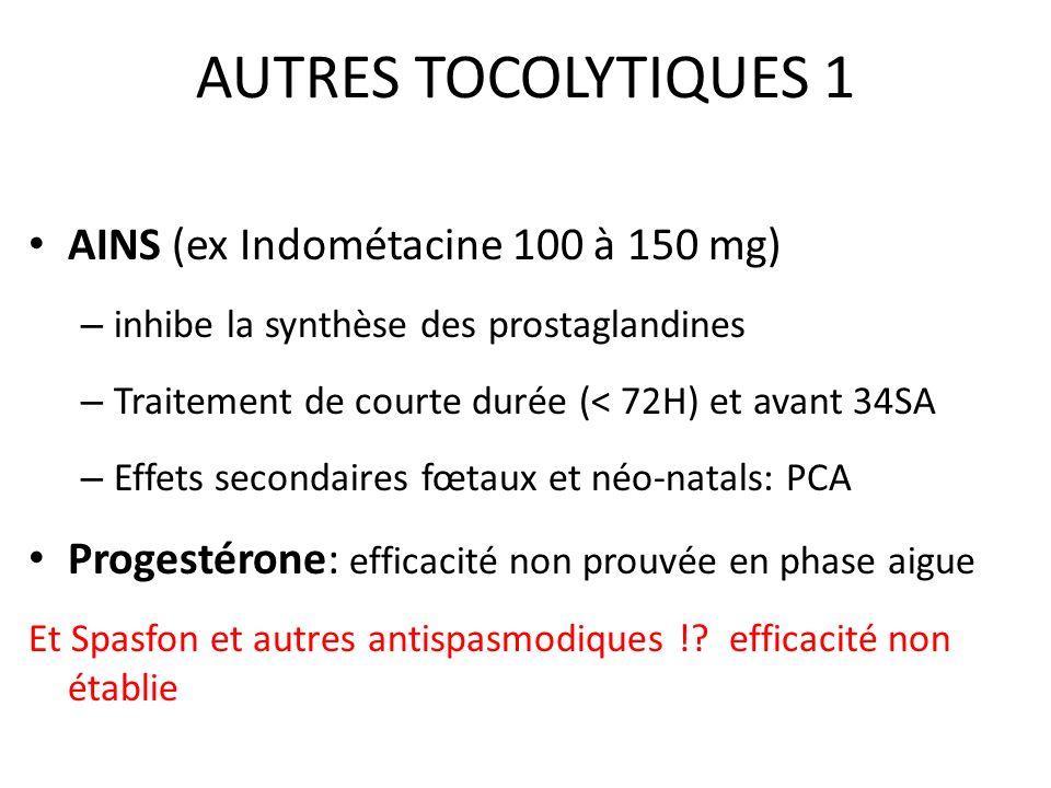 AUTRES TOCOLYTIQUES 1 AINS (ex Indométacine 100 à 150 mg)