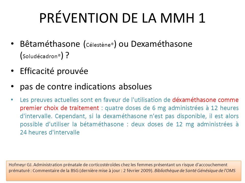 PRÉVENTION DE LA MMH 1 Bêtaméthasone (Célestène®) ou Dexaméthasone (Soludécadron®) Efficacité prouvée.