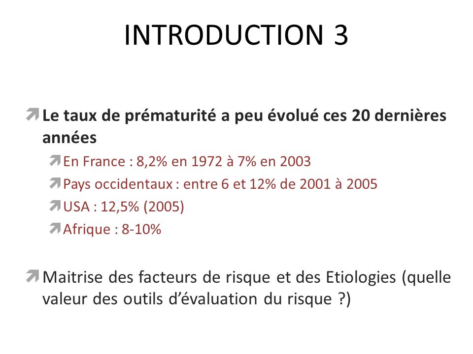 INTRODUCTION 3 Le taux de prématurité a peu évolué ces 20 dernières années. En France : 8,2% en 1972 à 7% en 2003.