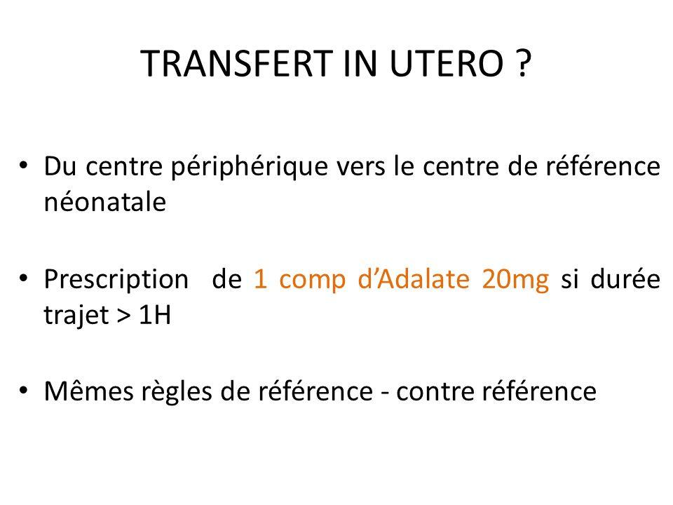 TRANSFERT IN UTERO Du centre périphérique vers le centre de référence néonatale. Prescription de 1 comp d'Adalate 20mg si durée trajet > 1H.