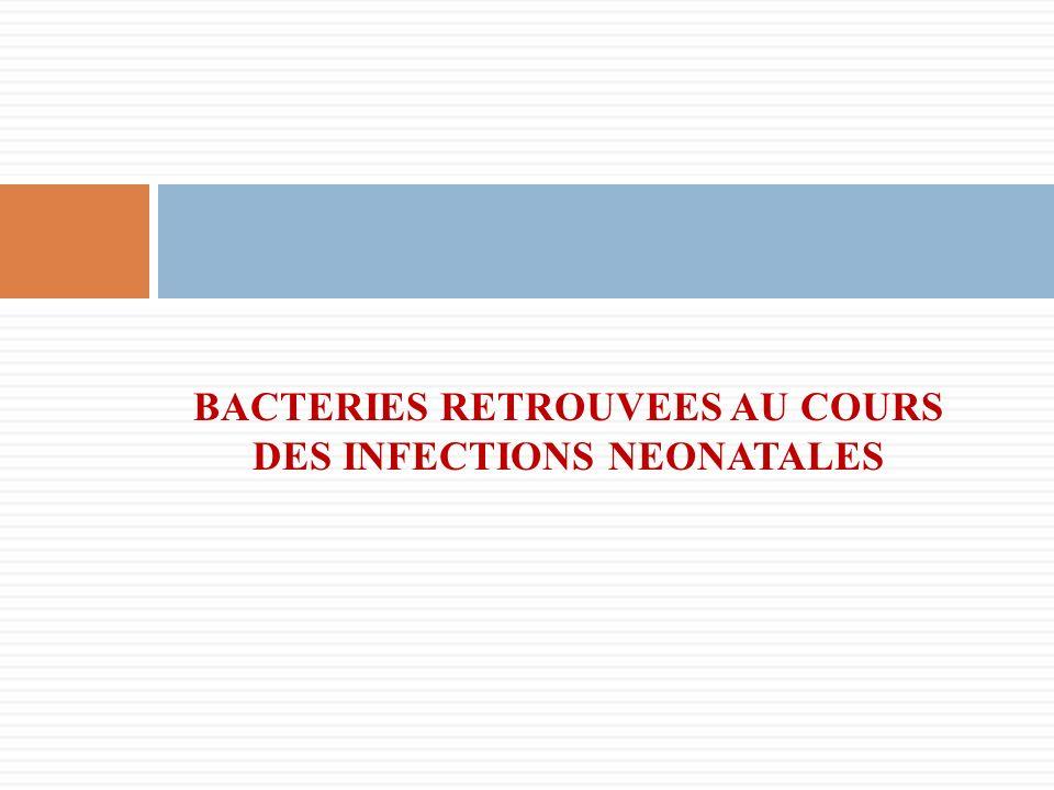 BACTERIES RETROUVEES AU COURS DES INFECTIONS NEONATALES