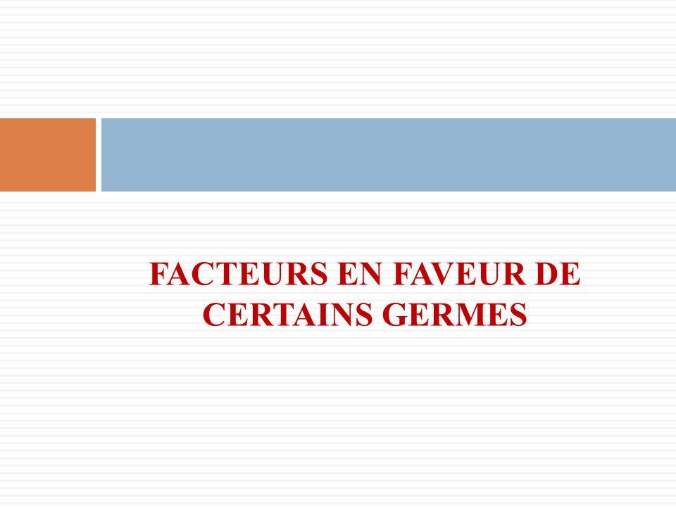 FACTEURS EN FAVEUR DE CERTAINS GERMES