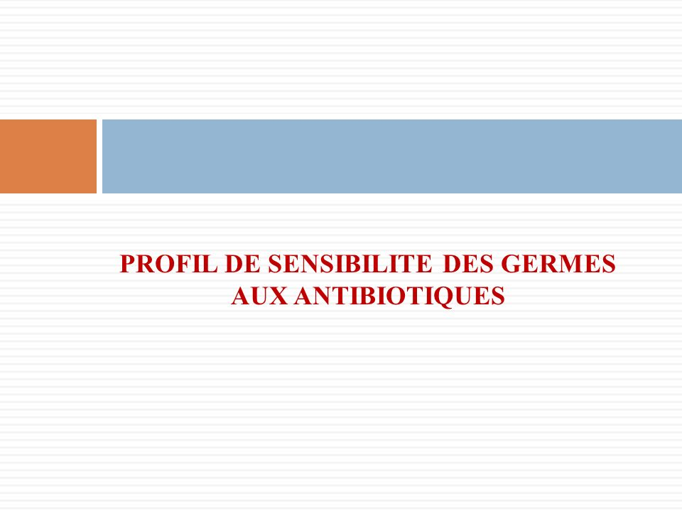 PROFIL DE SENSIBILITE DES GERMES AUX ANTIBIOTIQUES