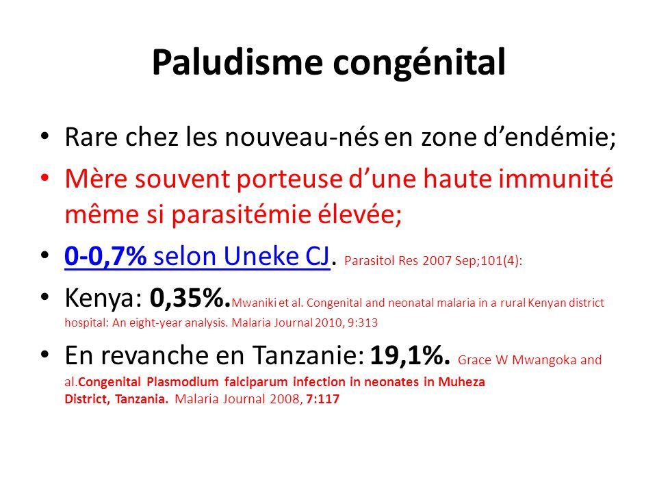 Paludisme congénital Rare chez les nouveau-nés en zone d'endémie;
