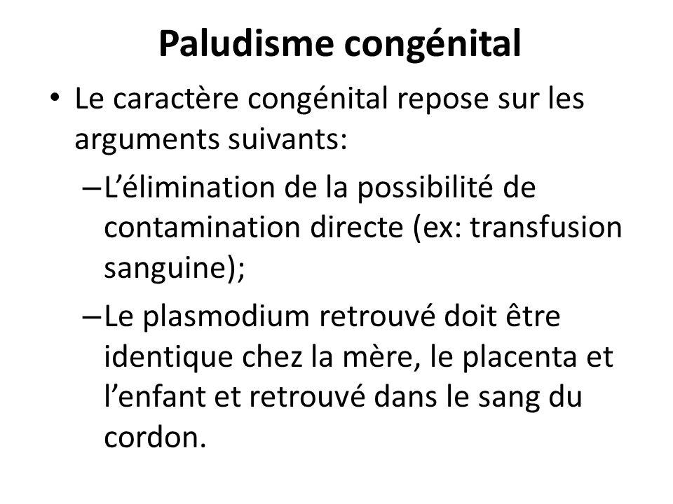 Paludisme congénital Le caractère congénital repose sur les arguments suivants: