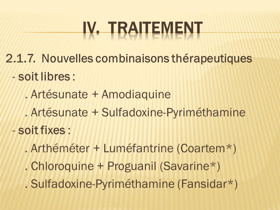 IV. TRAITEMENT - soit libres : . Artésunate + Amodiaquine