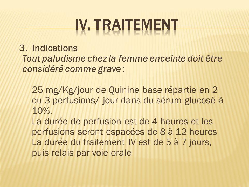 IV. TRAITEMENT Tout paludisme chez la femme enceinte doit être