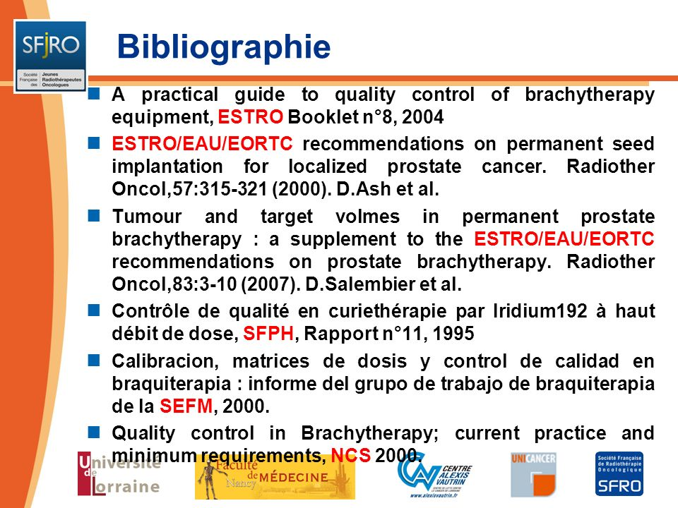 Bibliographie A practical guide to quality control of brachytherapy equipment, ESTRO Booklet n°8, 2004.
