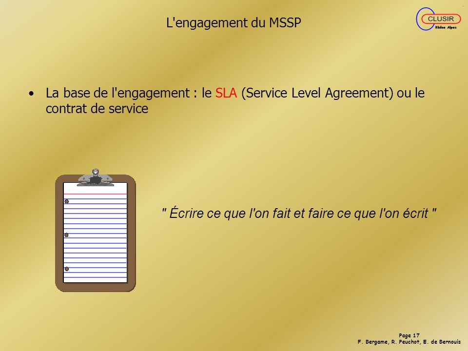 L engagement du MSSP La base de l engagement : le SLA (Service Level Agreement) ou le contrat de service.