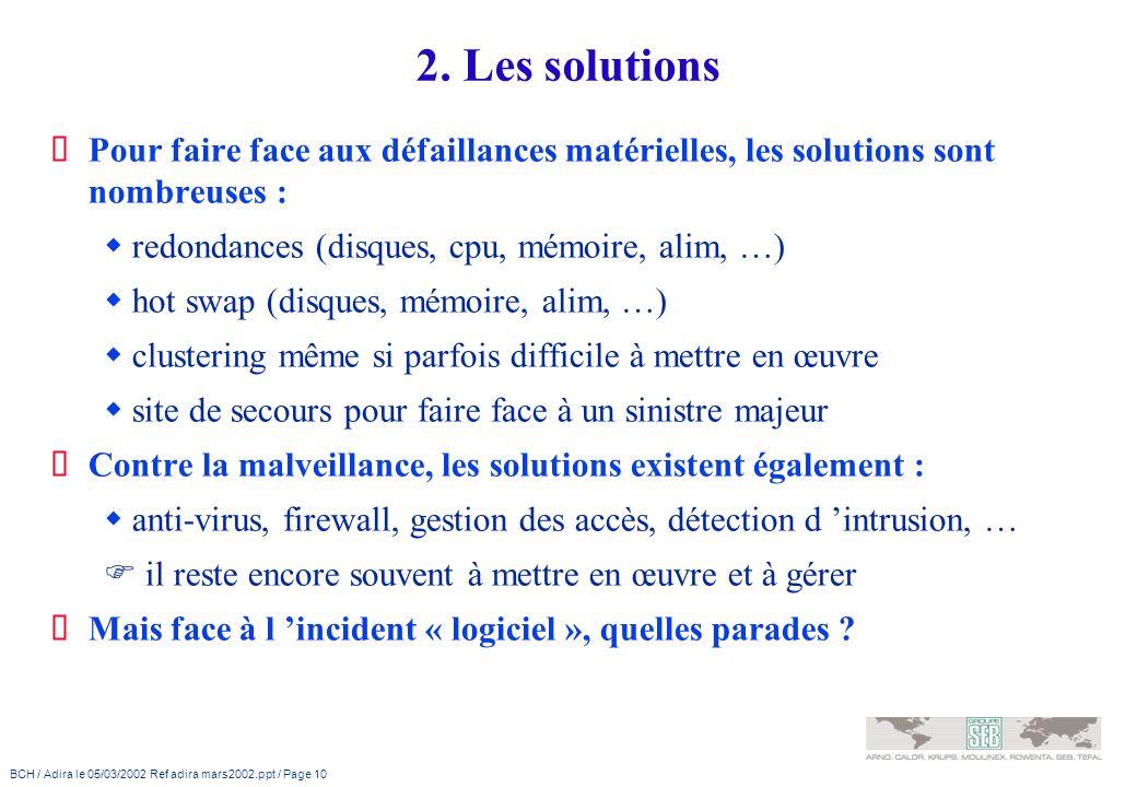 2. Les solutions Pour faire face aux défaillances matérielles, les solutions sont nombreuses : redondances (disques, cpu, mémoire, alim, …)