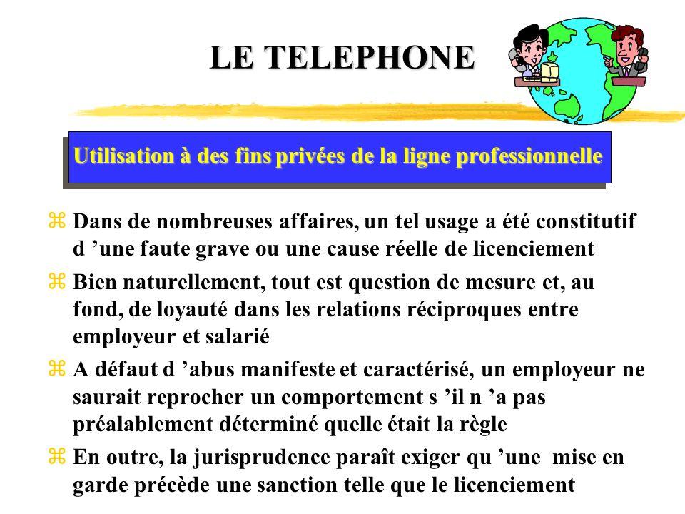 LE TELEPHONE Utilisation à des fins privées de la ligne professionnelle.