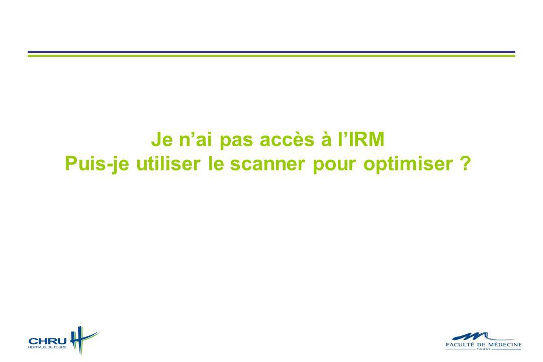 Je n'ai pas accès à l'IRM Puis-je utiliser le scanner pour optimiser