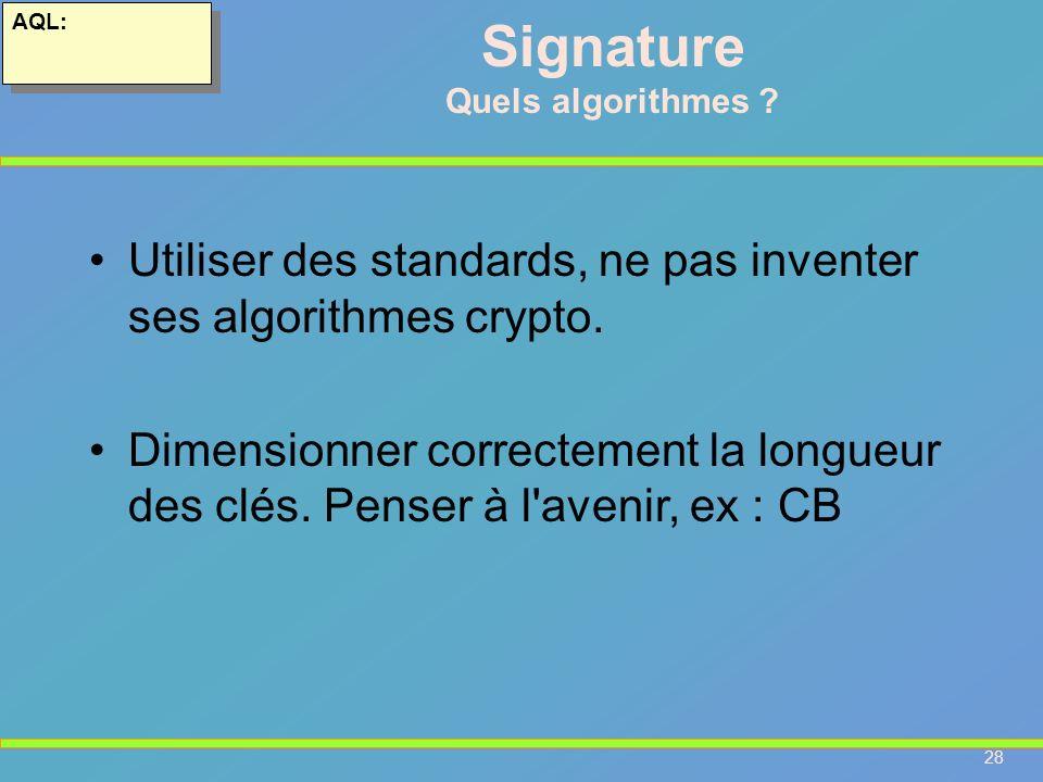 AQL: Signature. Quels algorithmes Utiliser des standards, ne pas inventer ses algorithmes crypto.