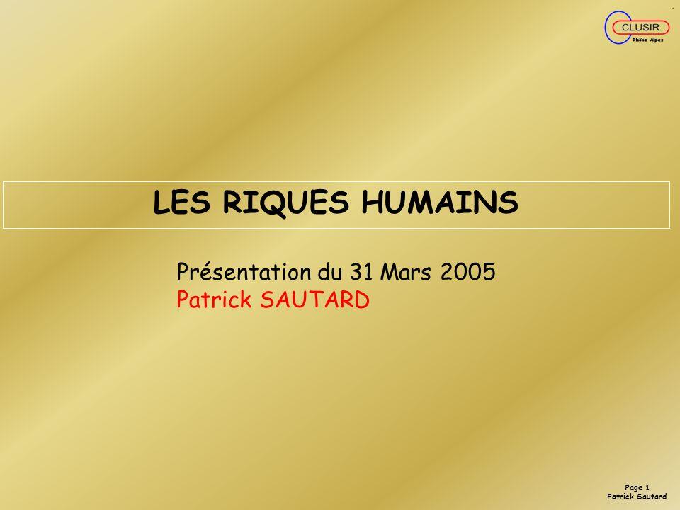 LES RIQUES HUMAINS Présentation du 31 Mars 2005 Patrick SAUTARD