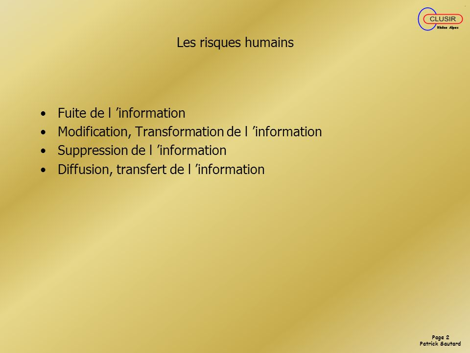 Les risques humainsFuite de l 'information. Modification, Transformation de l 'information. Suppression de l 'information.