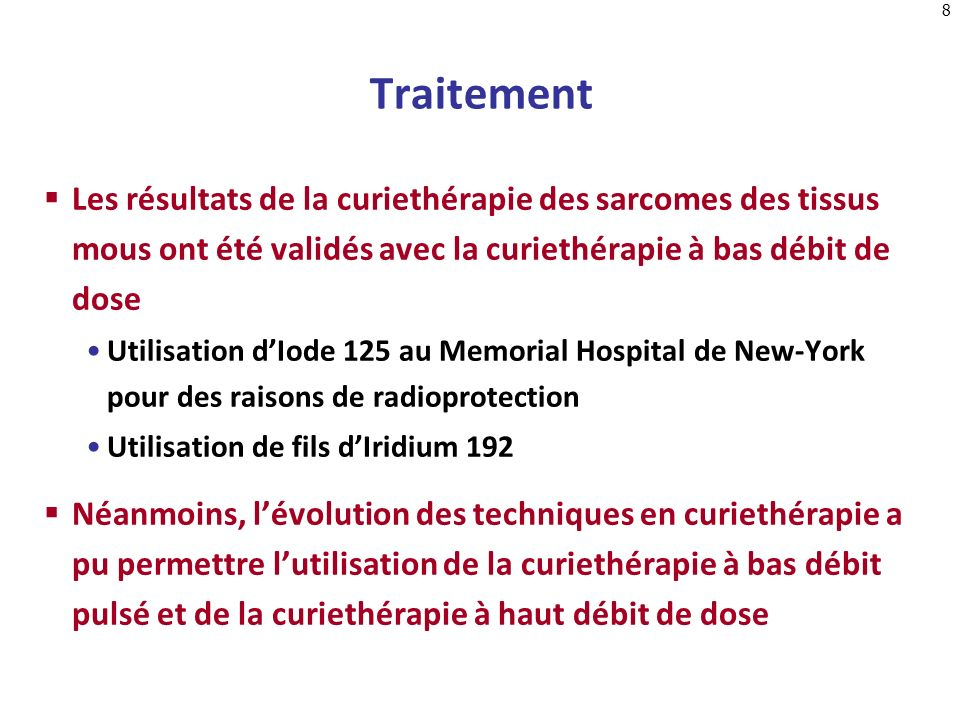 Traitement Les résultats de la curiethérapie des sarcomes des tissus mous ont été validés avec la curiethérapie à bas débit de dose.
