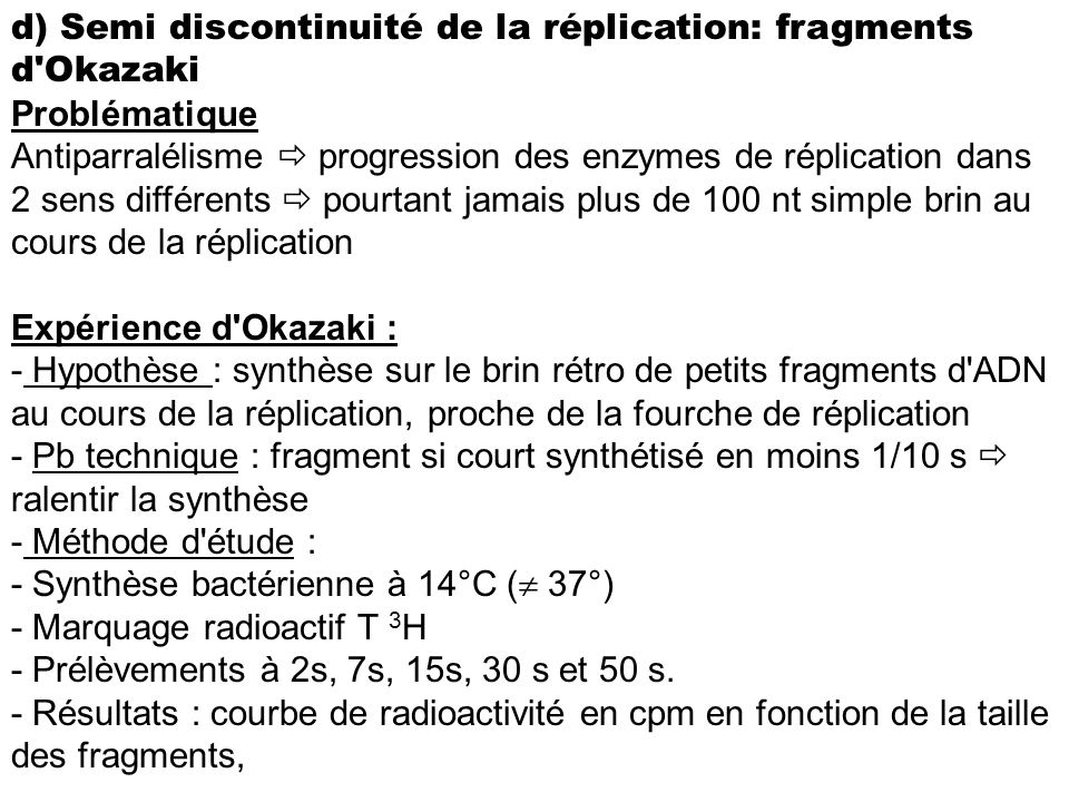 d) Semi discontinuité de la réplication: fragments d Okazaki