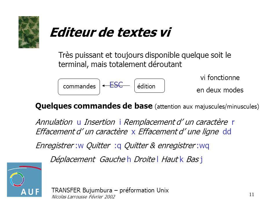 Editeur de textes vi Très puissant et toujours disponible quelque soit le terminal, mais totalement déroutant.