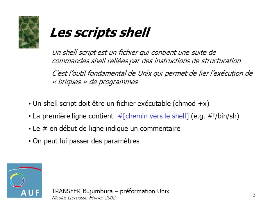 Les scripts shell Un shell script est un fichier qui contient une suite de commandes shell reliées par des instructions de structuration.