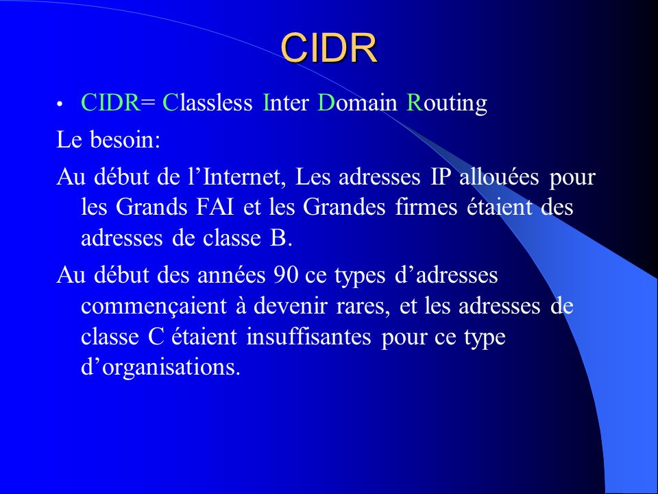 CIDR CIDR= Classless Inter Domain Routing Le besoin: