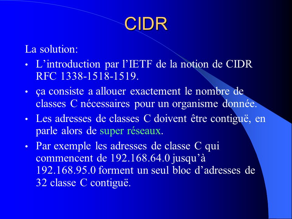 CIDR La solution: L'introduction par l'IETF de la notion de CIDR RFC 1338-1518-1519.