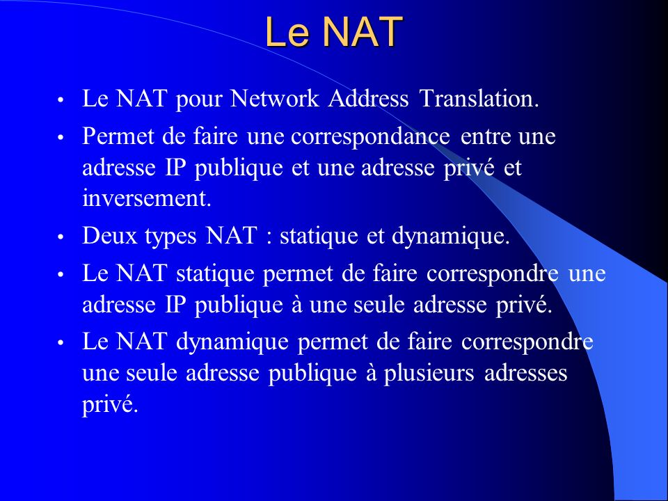 Le NAT Le NAT pour Network Address Translation.
