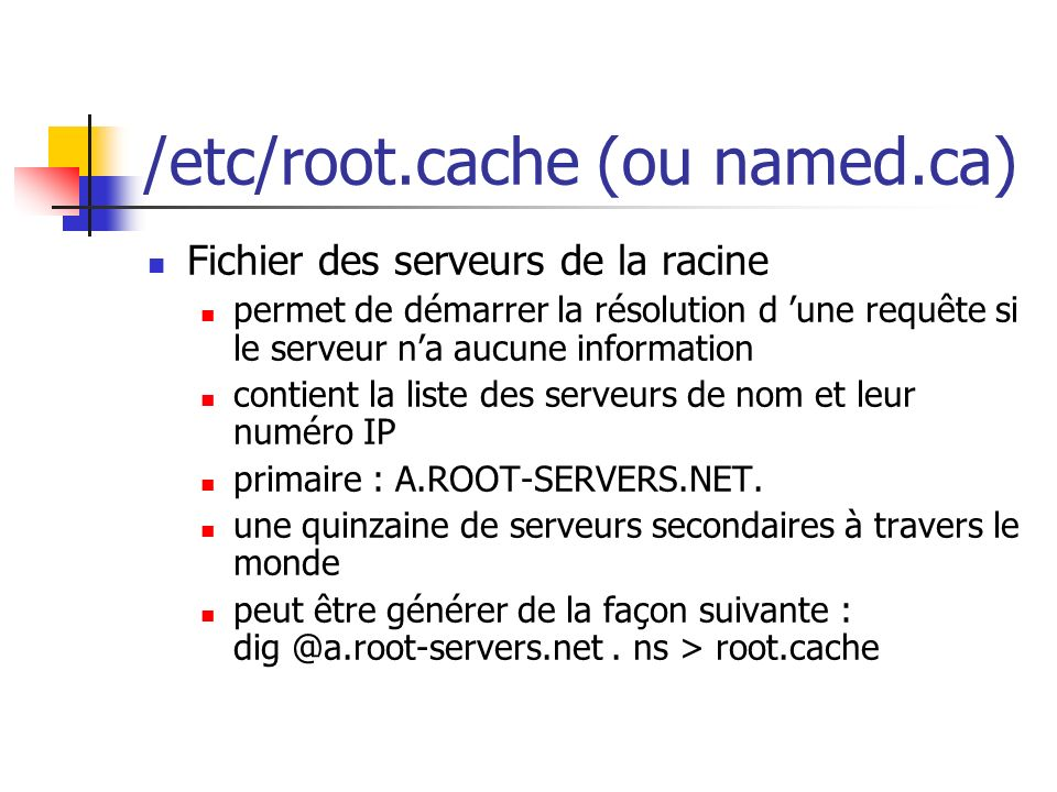 /etc/root.cache (ou named.ca)