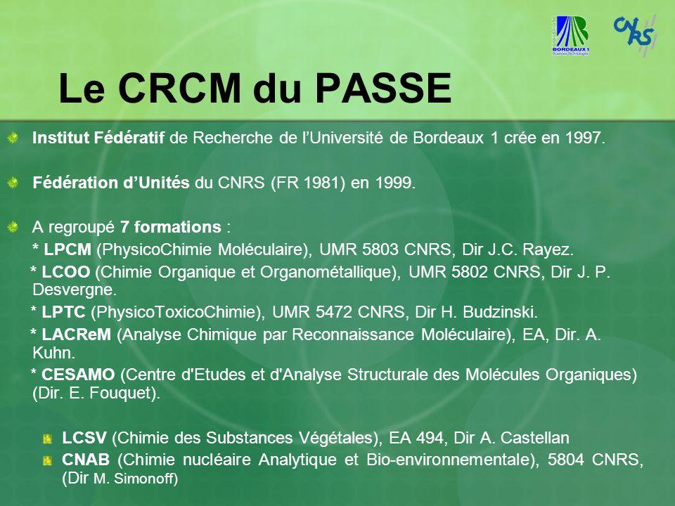 Le CRCM du PASSE Institut Fédératif de Recherche de l'Université de Bordeaux 1 crée en 1997. Fédération d'Unités du CNRS (FR 1981) en 1999.