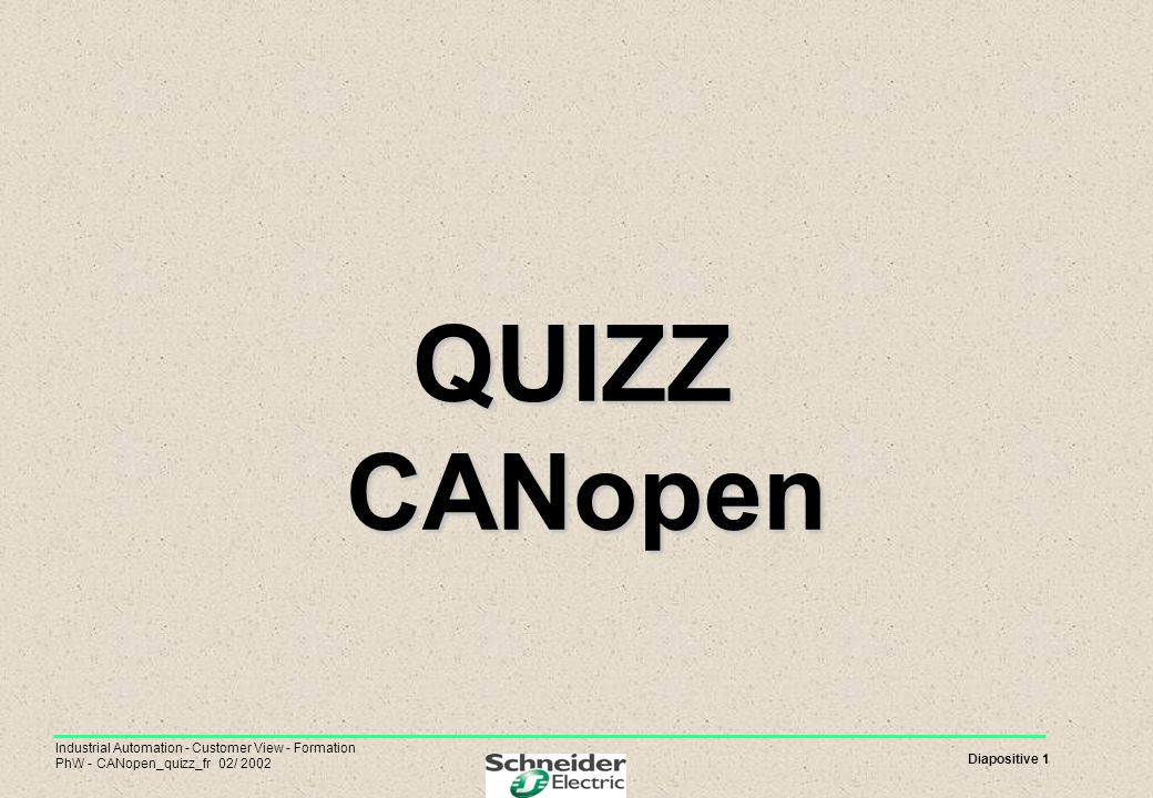QUIZZ CANopen Industrial Automation - Customer View - Formation PhW - CANopen_quizz_fr 02/ 2002.