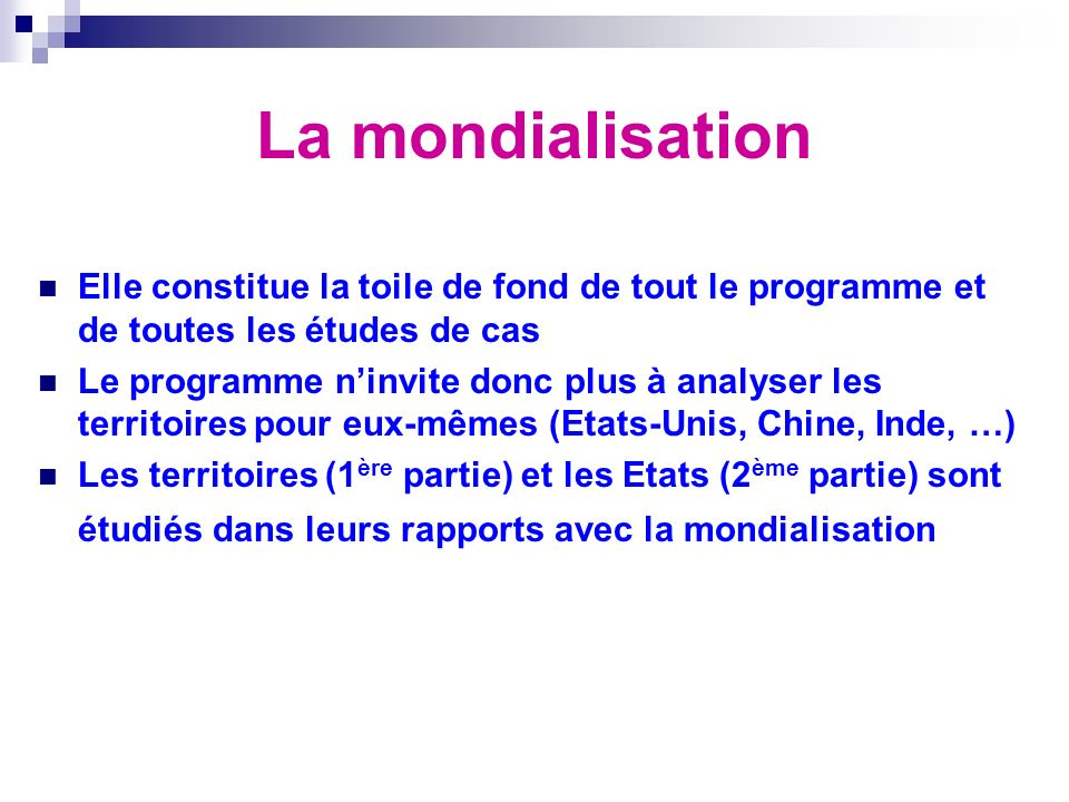 La mondialisation Elle constitue la toile de fond de tout le programme et de toutes les études de cas.