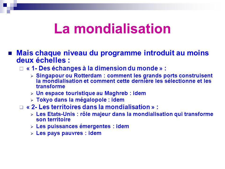 La mondialisation Mais chaque niveau du programme introduit au moins deux échelles : « 1- Des échanges à la dimension du monde » :