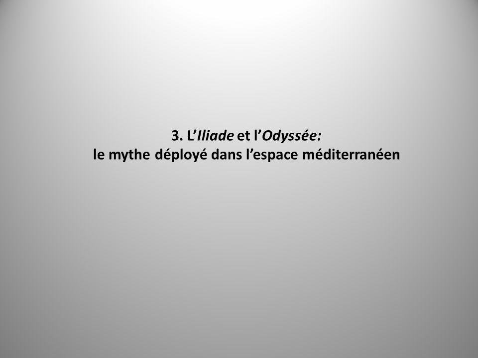 3. L'Iliade et l'Odyssée: le mythe déployé dans l'espace méditerranéen