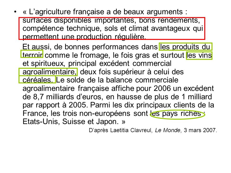 « L'agriculture française a de beaux arguments : surfaces disponibles importantes, bons rendements, compétence technique, sols et climat avantageux qui permettent une production régulière.