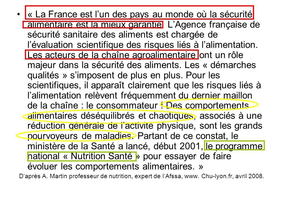 « La France est l'un des pays au monde où la sécurité alimentaire est la mieux garantie. L'Agence française de sécurité sanitaire des aliments est chargée de l'évaluation scientifique des risques liés à l'alimentation. Les acteurs de la chaîne agroalimentaire ont un rôle majeur dans la sécurité des aliments. Les « démarches qualités » s'imposent de plus en plus. Pour les scientifiques, il apparaît clairement que les risques liés à l'alimentation relèvent fréquemment du dernier maillon de la chaîne : le consommateur ! Des comportements alimentaires déséquilibrés et chaotiques, associés à une réduction générale de l'activité physique, sont les grands pourvoyeurs de maladies. Partant de ce constat, le ministère de la Santé a lancé, début 2001, le programme national « Nutrition Santé » pour essayer de faire évoluer les comportements alimentaires. »