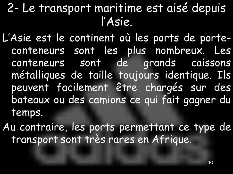 2- Le transport maritime est aisé depuis l'Asie.