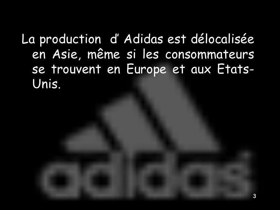La production d' Adidas est délocalisée en Asie, même si les consommateurs se trouvent en Europe et aux Etats-Unis.
