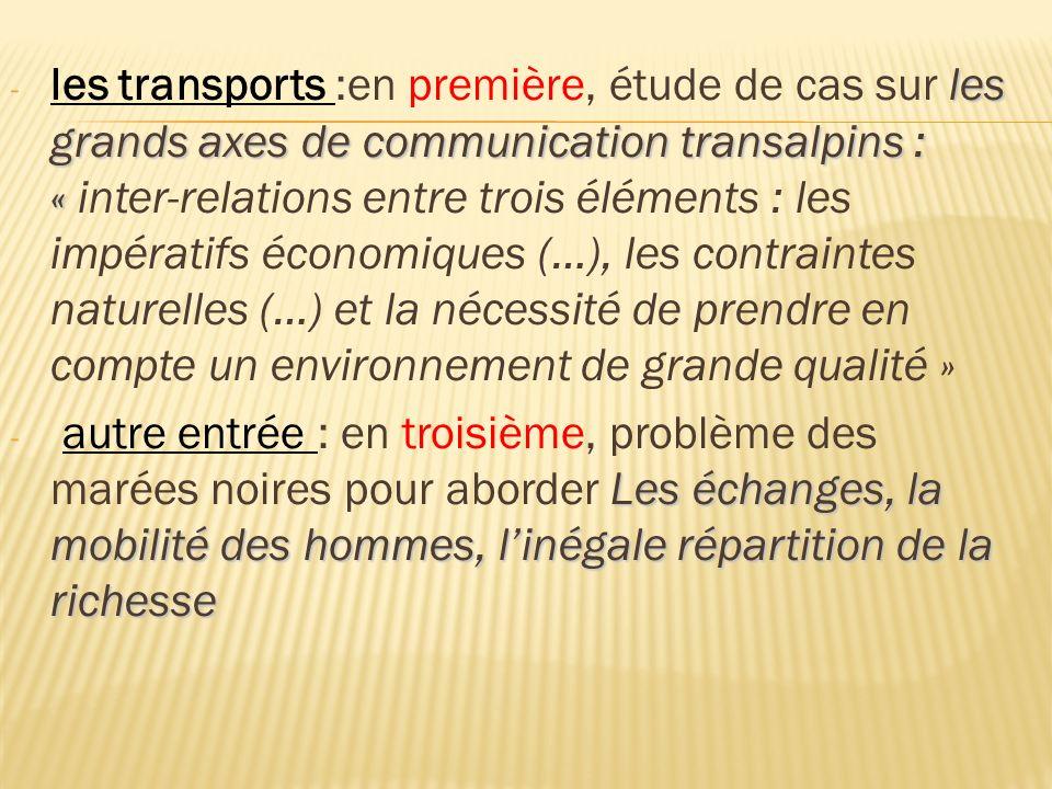 les transports :en première, étude de cas sur les grands axes de communication transalpins : « inter-relations entre trois éléments : les impératifs économiques (…), les contraintes naturelles (…) et la nécessité de prendre en compte un environnement de grande qualité »