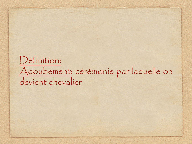Définition: Adoubement: cérémonie par laquelle on devient chevalier