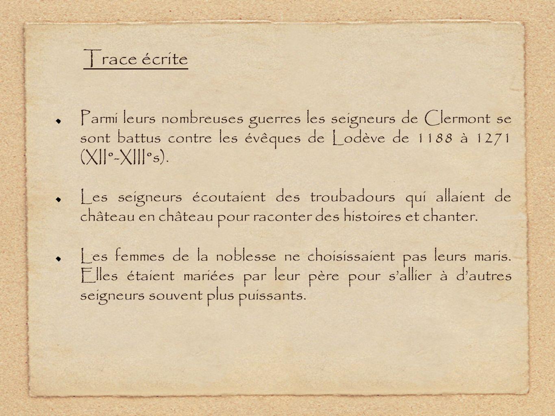 Trace écrite Parmi leurs nombreuses guerres les seigneurs de Clermont se sont battus contre les évêques de Lodève de 1188 à 1271 (XII°-XIII°s).