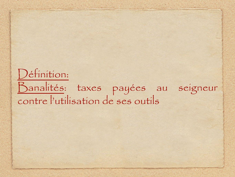 Définition: Banalités: taxes payées au seigneur contre l'utilisation de ses outils
