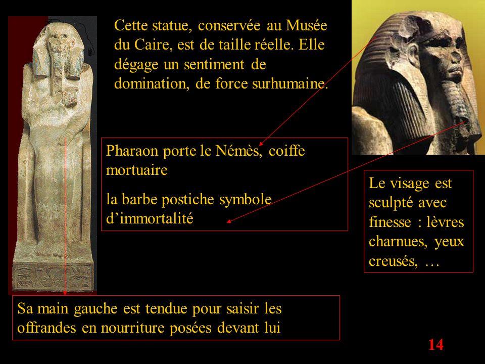 Cette statue, conservée au Musée du Caire, est de taille réelle