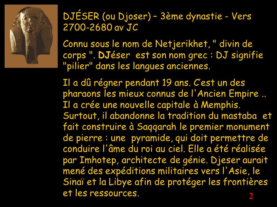 DJÉSER (ou Djoser) – 3ème dynastie - Vers 2700-2680 av JC