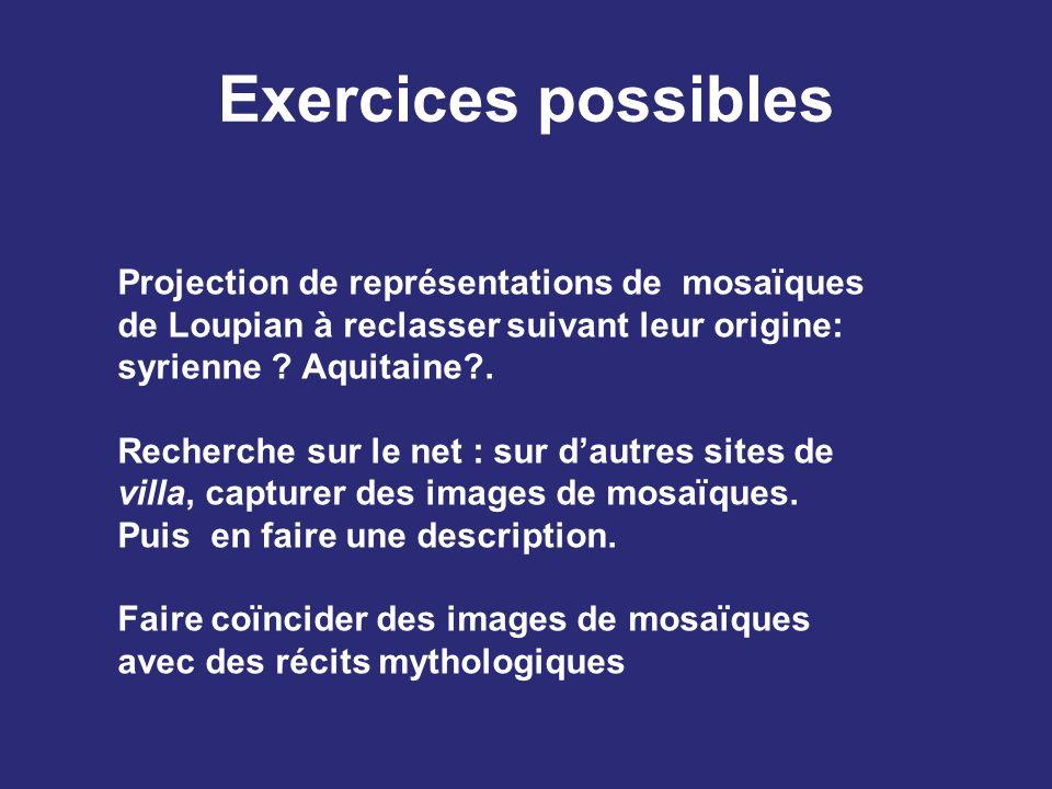 Exercices possibles Projection de représentations de mosaïques de Loupian à reclasser suivant leur origine: syrienne Aquitaine .