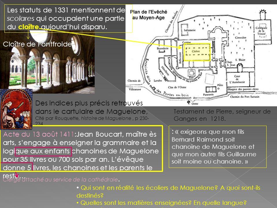 Les statuts de 1331 mentionnent des scolares qui occupaient une partie du cloître aujourd'hui disparu.