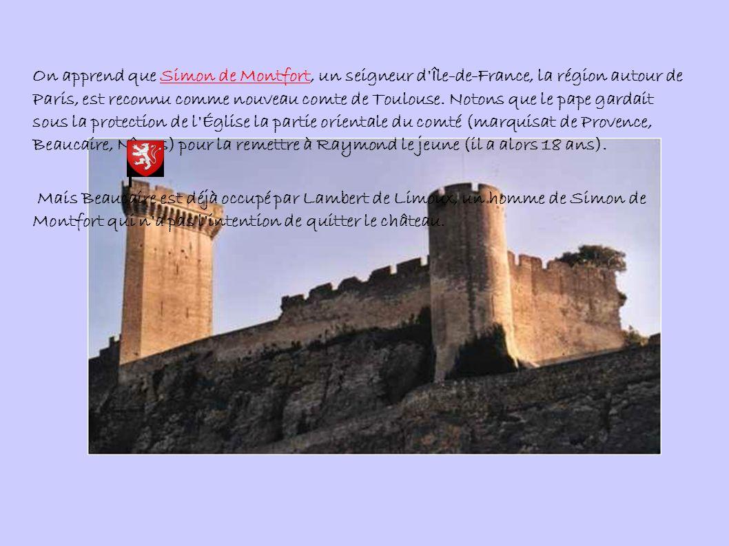 On apprend que Simon de Montfort, un seigneur d Île-de-France, la région autour de Paris, est reconnu comme nouveau comte de Toulouse. Notons que le pape gardait sous la protection de l Église la partie orientale du comté (marquisat de Provence, Beaucaire, Nîmes) pour la remettre à Raymond le jeune (il a alors 18 ans).
